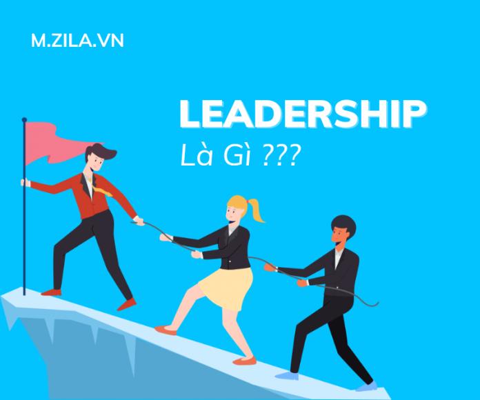 Leadership Là Gì? 6 Kỹ Năng Cần Có Để Trở Thành Một Nhà Lãnh Đạo Tài Ba